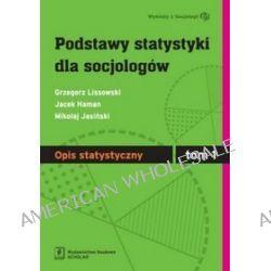 Podstawy statystyki dla socjologów. Opis statystyczny, tom 1
