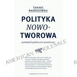 Polityka nowotworowa. Pamiętnik praktyczno-teoretyczny - Łukasz Andrzejewski