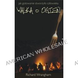 Walka o ogień - Richard Wrangham