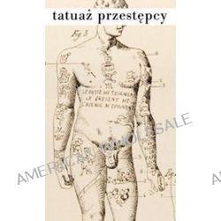 Tatuaż przestępcy - Cesare Lombroso
