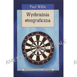 Wyobraźnia etnograficzna - Paul Willis