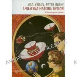 Społeczna historia mediów - Asa Briggs, Peter Burke