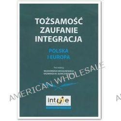 Tożsamość, zaufanie, integracja Polska i Europa