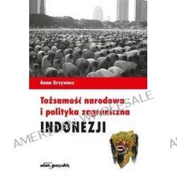 Tożsamość narodowa i polityka zagraniczna Indonezji - Anna Grzywacz