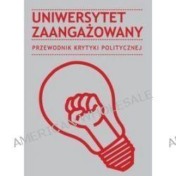 Uniwersytet zaangażowany. Przewodnik Krytyki Politycznej, t. 6