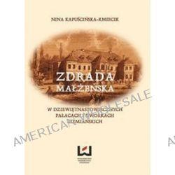 Zdrada małżeńska w dziewiętnastowiecznych pałacach i dworach ziemiańskich - Nina Kapuścińska-Kmiecik
