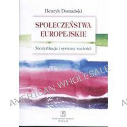 Społeczeństwa europejskie stratyfikacja i systemy wartości - Henryk Domański