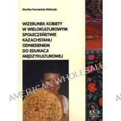 Wizerunek kobiety w wielokulturowym społeczeństwie Kazachstanu odniesieniem do edukacji międzykulturowej - Monika Hemeniuk-Walczak