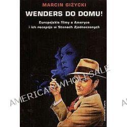 Wenders do domu! Europejskie filmy o Ameryce i ich recepcja w Stanach Zjednoczonych - Marcin Giżycki