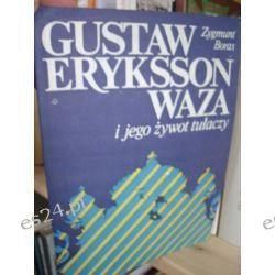 Gustaw Eryksson Waza i jego żywot tułaczy - Zygmunt Boras