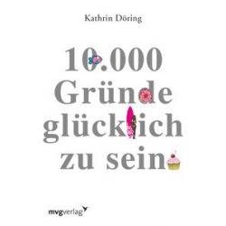 Bücher: 10.000 Gründe glücklich zu sein von Kathrin Döring