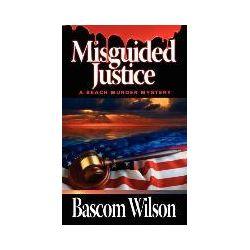 Bücher: Misguided Justice von Bascom Wilson