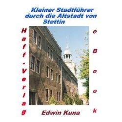 eBooks: Kleiner Stadtführer durch die Altstadt von Stettin von Edwin Kuna