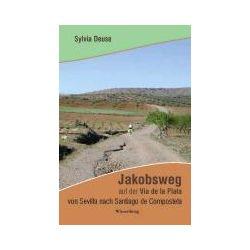 eBooks: Jakobsweg auf der Via de la Plata von Sevilla nach Santiago de Compostela von Sylvia Deuse