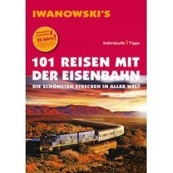eBooks: 101 Reisen mit der Eisenbahn - Reiseführer von Iwanowski von Armin E. Möller