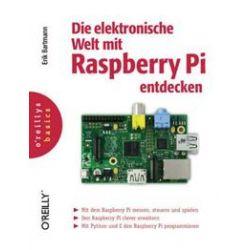 Bücher: Die elektronische Welt mit Raspberry Pi entdecken von Erik Bartmann
