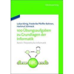 Bücher: 100 Übungsaufgaben zu Grundlagen der Informatik von Hartmut Schmeck, Friederike Pfeiffer-Bohnen, Lukas König