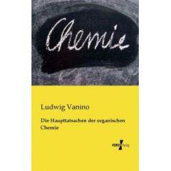 Bücher: Die Haupttatsachen der organischen Chemie von Ludwig Vanino