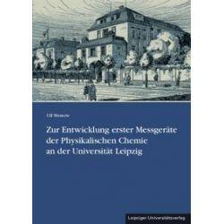 Bücher: Zur Entwicklung erster Messgeräte der Physikalischen Chemie an der Universität Leipzig von Ulf Messow