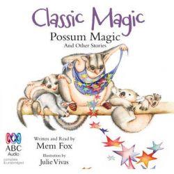 Classic Magic, Possum Magic and Other Stories Audio Book (Audio CD) by Mem Fox, 9781743147412. Buy the audio book online.