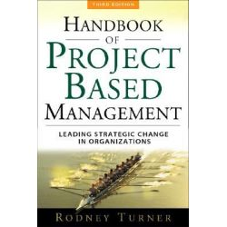 The Handbook of Project-based Management, Leading Strategic Change in Organizations by J.Rodney Turner, 9780071549745.