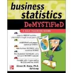 Business Statistics Demystified : A Self-teaching Guide, The Demystified Series by Steven Kemp, 9780071440240.