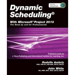 Dynamic Scheduling, With Microsoft Project 2010 by Rodolfo Ambriz, 9781604270617.