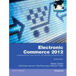 Electronic Commerce 2012, 7th edition, 2011 by Efraim Turban, 9780273761341.