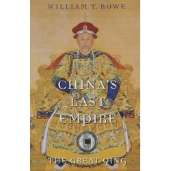 China's Last Empire, The Great Qing by William T. Rowe, 9780674066243.