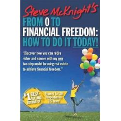 From 0 to Financial Freedom, How To Do It Today! by Steve McKnight, 9781118597415.
