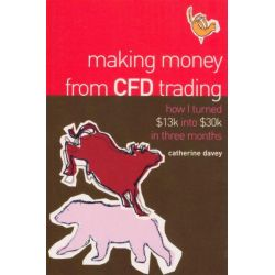 Making Money from CFD Trading, How I Turned $13K Into $30K in 3 Months by Catherine Davey, 9781740311502.