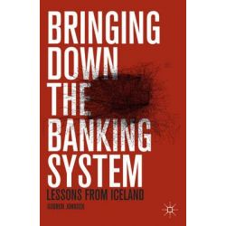 Bringing Down the Banking System, Lessons from Iceland by Gudrun Johnsen, 9781137358196.