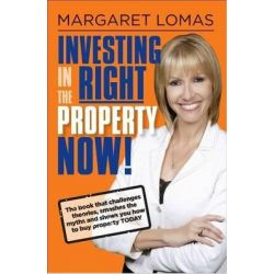 Investing in the Right Property Now! by Margaret Lomas, 9780987084910.