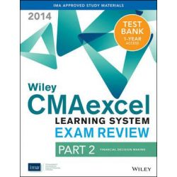 Wiley CMAexcel Learning System Exam Review 2014 + Test Bank, Financial Decision Making Pt. 2 by IMA, 9781118776346.