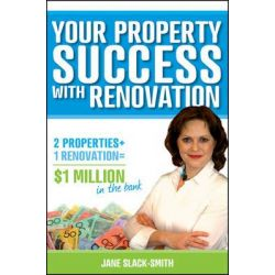 Your Property Success with Renovation, 2 Properties + 1 Renovation = $1 Million in the Bank by Jane Slack-Smith, 9781118319277.