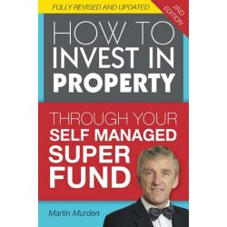How to Invest in Propery Through Your Self Managed Super Fund, 2nd Edition by Martin Murden, 9780987542922.
