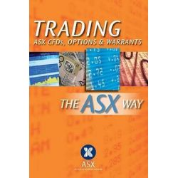 Trading CFDs, Options and Warrants, The ASX Way by Australian Securities Exchange, 9780731407385.