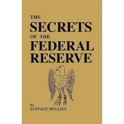 The Secrets of the Federal Reserve by Eustace Mullins, 9780979917653.