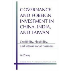 Governance and Foreign Investment in China, India and Taiwan, Credibility, Flexibility and International Business by Zheng Yu, 9780472119042.