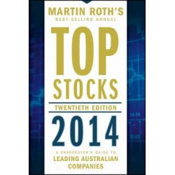 Top Stocks 2014, A Sharebuyer's Guide to Leading Australian Companies by Martin Roth, 9781118621851.