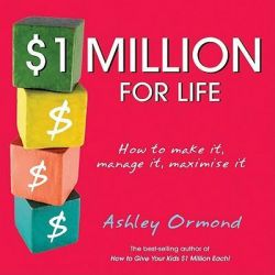 $1 Million for Life, How to Make it, Manage it and Maximise it by Ashley Ormond, 9780731407002.