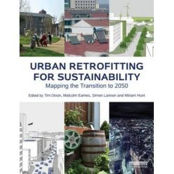 Urban Retrofitting for Sustainability, Mapping the Transition to 2050 by Tim Dixon, 9780415642514.