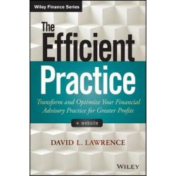 The Efficient Practice, Transform and Optimize Your Financial Advisory Practice for Greater Profits by David L. Lawrence, 9781118735039.