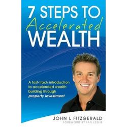 7 Steps to Accelerated Wealth, A Fast-track Introduction to Accelerated Wealth Building Through Property Investment by John L. Fitzgerald, 9780731407651.