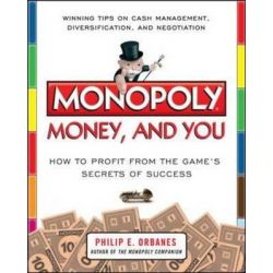 Monopoly, Money, and You, How to Profit from the Game's Secrets of Success by Philip E. Orbanes, 9780071808439.