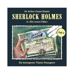 Hörbücher: Sherlock Holmes: Die neuen Fälle - Fall 03: Die betrogenen Titanic-Passagiere, Audio-CD  von Gerd Naumann