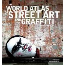 The World Atlas of Street Art and Graffiti by Rafael Schacter, 9781742233772.