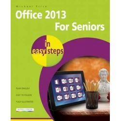 Office 2013 for Seniors in Easy Steps, In Easy Steps by Michael Price, 9781840785821.