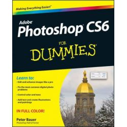 Photoshop CS6 For Dummies by Peter Bauer, 9781118174579.