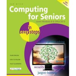 Computing for Seniors in Easy Steps Fifth : Covers Windows 8 and Office 2013, In Easy Steps by Sue Price, 9781840785760.